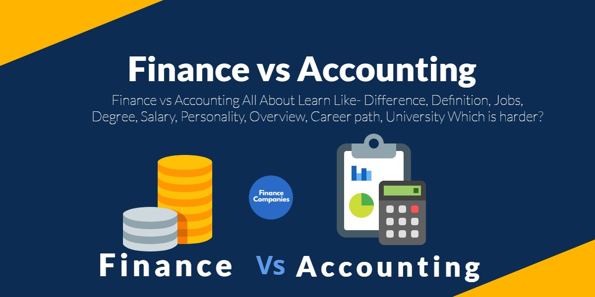 Finance vs Accounting All About Learn Like- Difference, Definition, Jobs, Degree, Salary, Personality, Overview, Career path, University Which is harder?