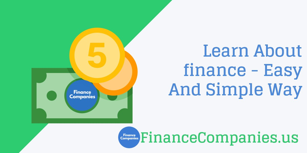 Learn About finance - Easy And Simple Way,, finance companies
