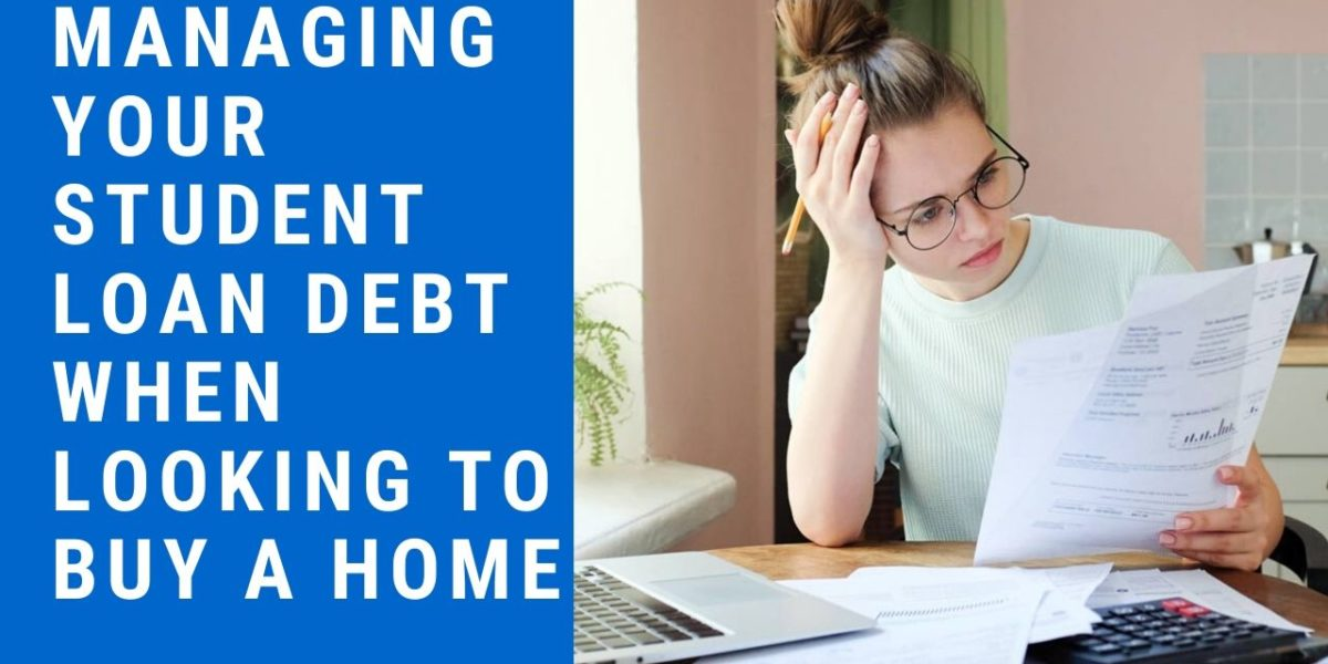 How To Buy A House When You Have Student Loan Debt, How Does Student Loan Debt Affect Buying a Home, high student loan debt and buying a house, Managing Your Student Loan Debt When Looking to Buy a Home