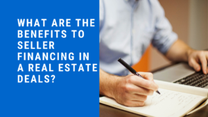 What Are The Benefits To Seller Financing In A Real Estate Deals?