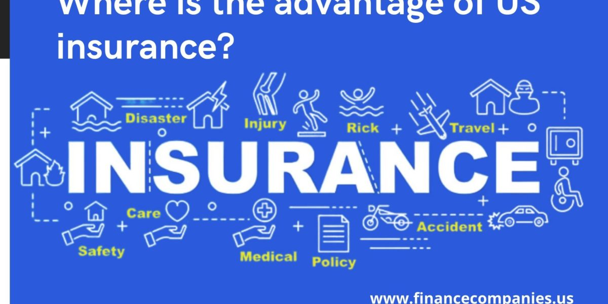 Advantages of buying US insurance, How U.S. Insurance Works, Features And Benefits Of Insurance, Where is the advantage of US insurance