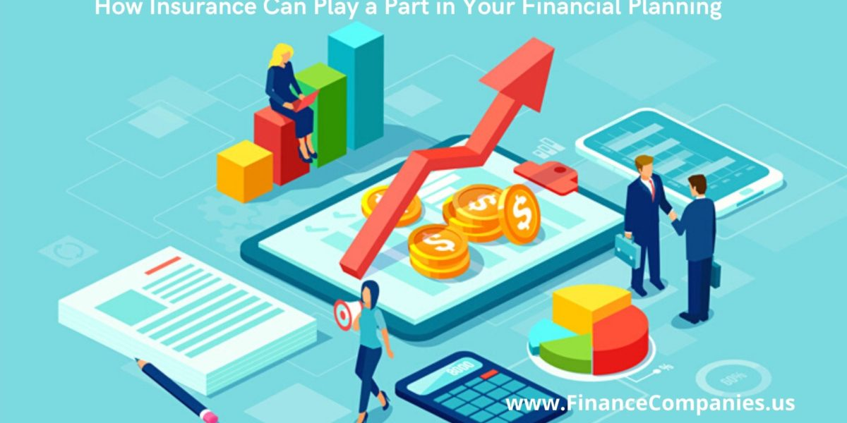 Financial planning is the process of meeting your life goals through the proper, The role of insurance in your financial plan, How Insurance Can Play a Part in Your Financial Planning