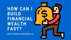 How can I build financial wealth fast