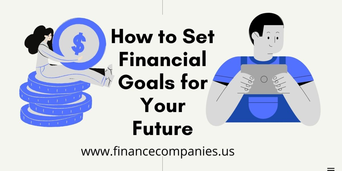 How to Set Financial Goals for Your Future