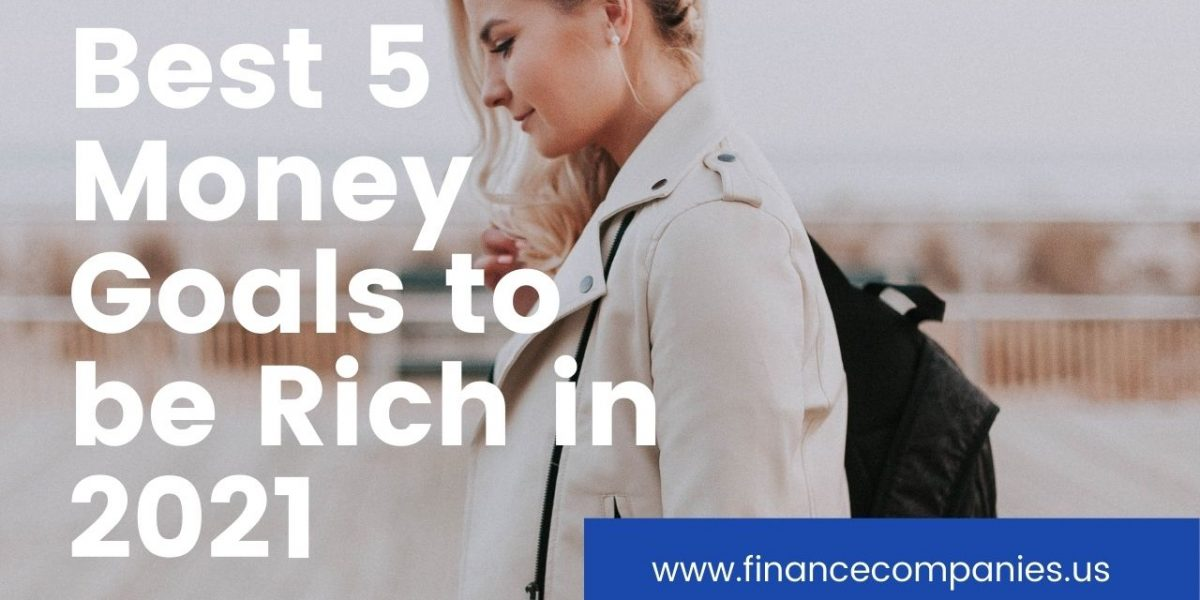 Best 5 Money Goals to be Rich in 2021