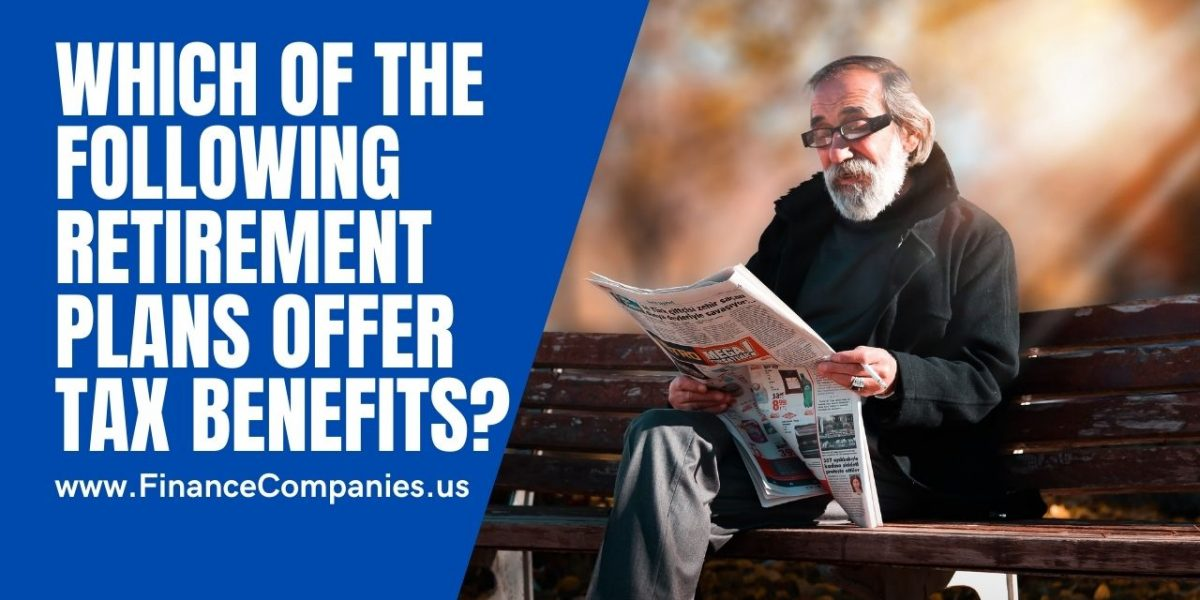 Which of the following retirement plans offer tax benefits?
