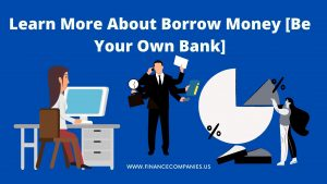 Learn More About Borrow Money [Be Your Own Bank]
