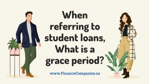 When referring to student loans, what is a grace period_