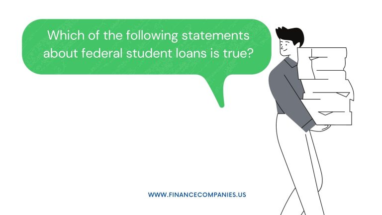 Which of the following statements about federal student loans is true?