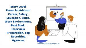 Entry Level Financial Advisor: Career, Salary, Education, Skills, Work Environment, Best Book, Interview Preparation, Top Recruiting Agencies