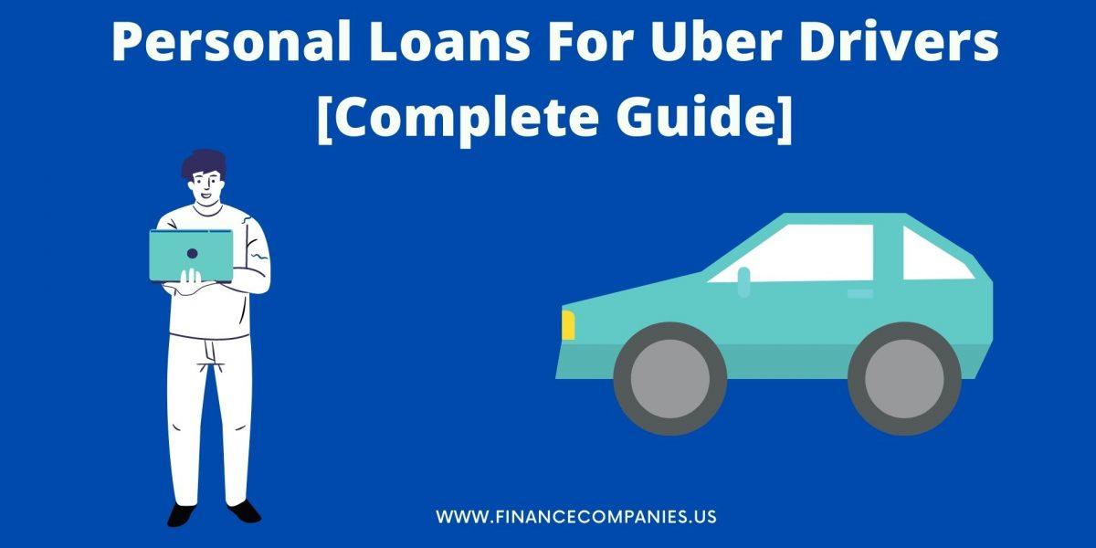 Personal Loans For Uber Drivers [Complete Guide]