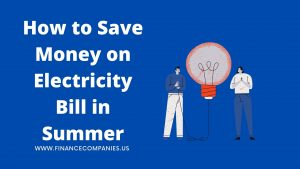How to Save Money on Electricity Bill in Summer
