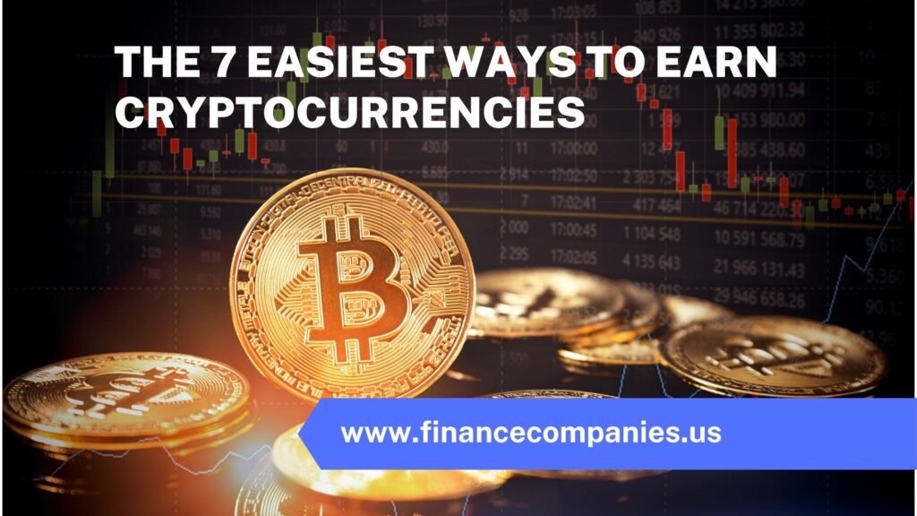 The 7 Easiest Ways To Earn Cryptocurrencies